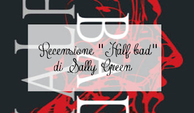 "Recensione | ""Half Bad"" di Sally Green"