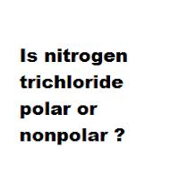 Is nitrogen trichloride polar or nonpolar ?