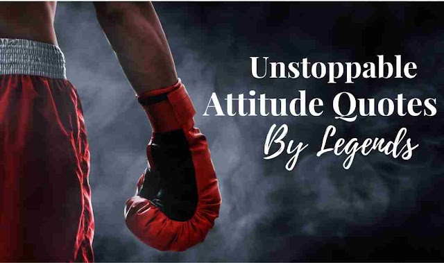 50 Unstoppable Attitude Quotes by Legends