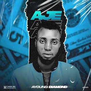 DOWNLOAD MP3: Ayoung Diamond – Aje