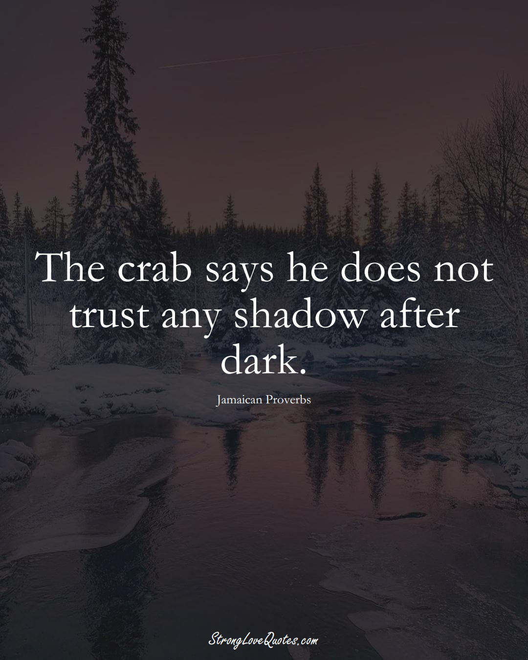 The crab says he does not trust any shadow after dark. (Jamaican Sayings);  #CaribbeanSayings