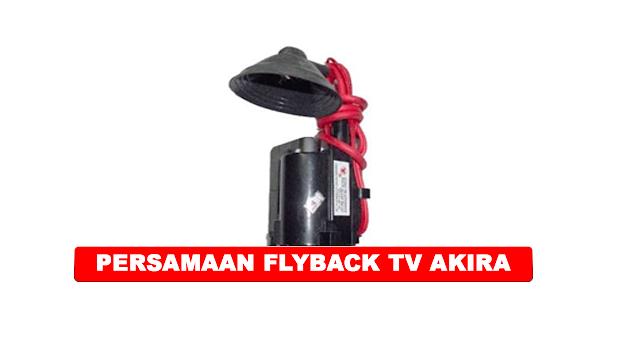 PERSAMAAN FLYBACK TV AKIRA BESERTA DATA PIN