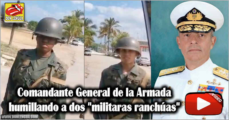 """Comandante General de la Armada humillando a dos """"militaras ranchúas"""""""