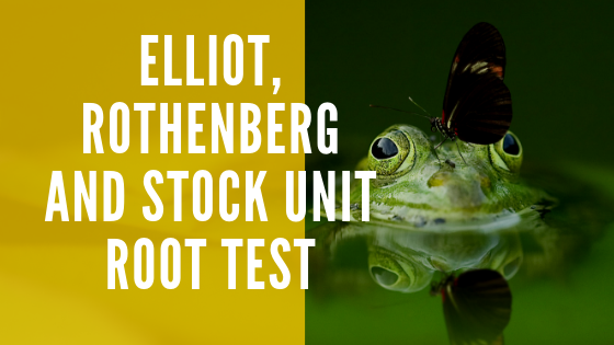 Elliot, Rothenberg and Stock Unit Root Test