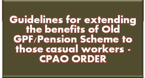 extending-the-benefits-of-old-gpf-pension-scheme-to-those-casual-workers-CPAO-clarification