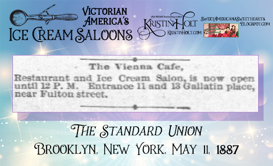 Kristin Holt | Victorian America's Ice Cream Saloons. The Vienna Cafe, Restaurant and Ice Cream Salon. The Standard Union of Brooklyn, New York, May 11, 1887.