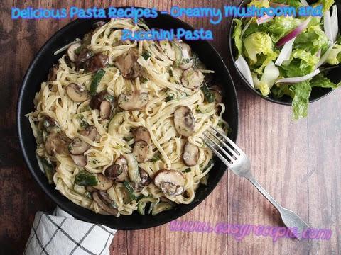 Delicious Pasta Recipes - Creamy Mushroom and Zucchini Pasta