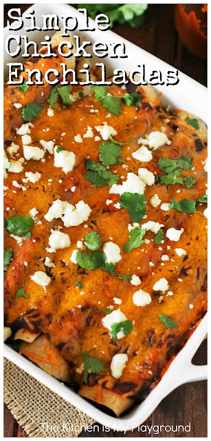 "Simple Chicken Enchiladas ~ With their chicken & cheese filling seasoned simply for just the right flavor ""oomph"" & moistness, these are a family-favorite for sure. Make a pan for tonight, & one to freeze for later!  www.thekitchenismyplayground.com"