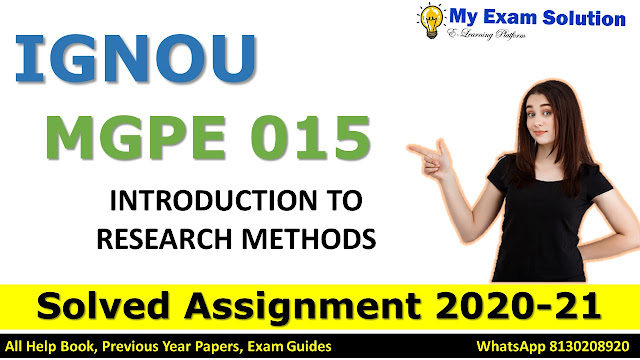 MGPE 015 INTRODUCTION TO RESEARCH METHODS Solved Assignment 2020-21