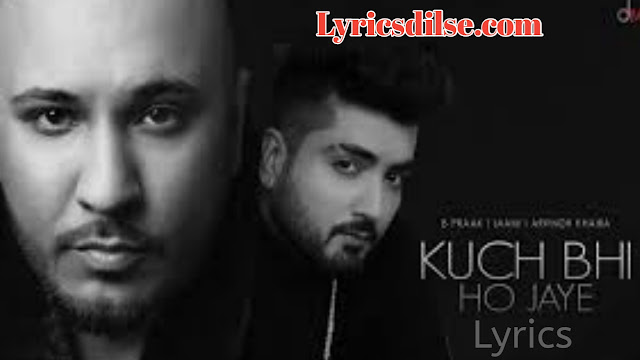 Kuch Bhi Ho Jaye Lyrics – B Praak