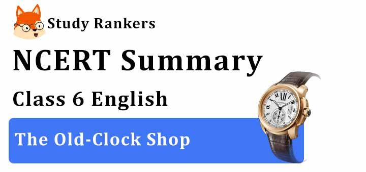 The Old-Clock Shop Class 6 English Summary