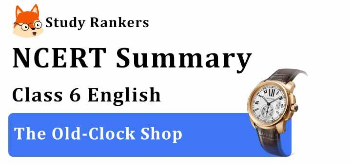 The Old-Clock Shop Class 6 English Summary