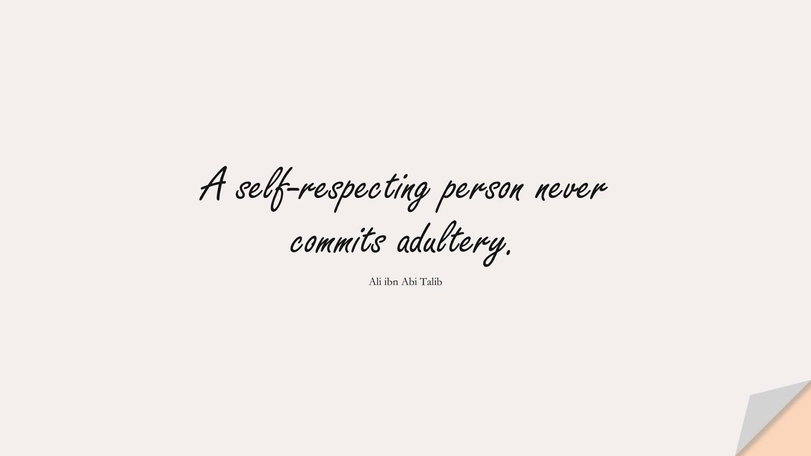 A self-respecting person never commits adultery. (Ali ibn Abi Talib);  #AliQuotes