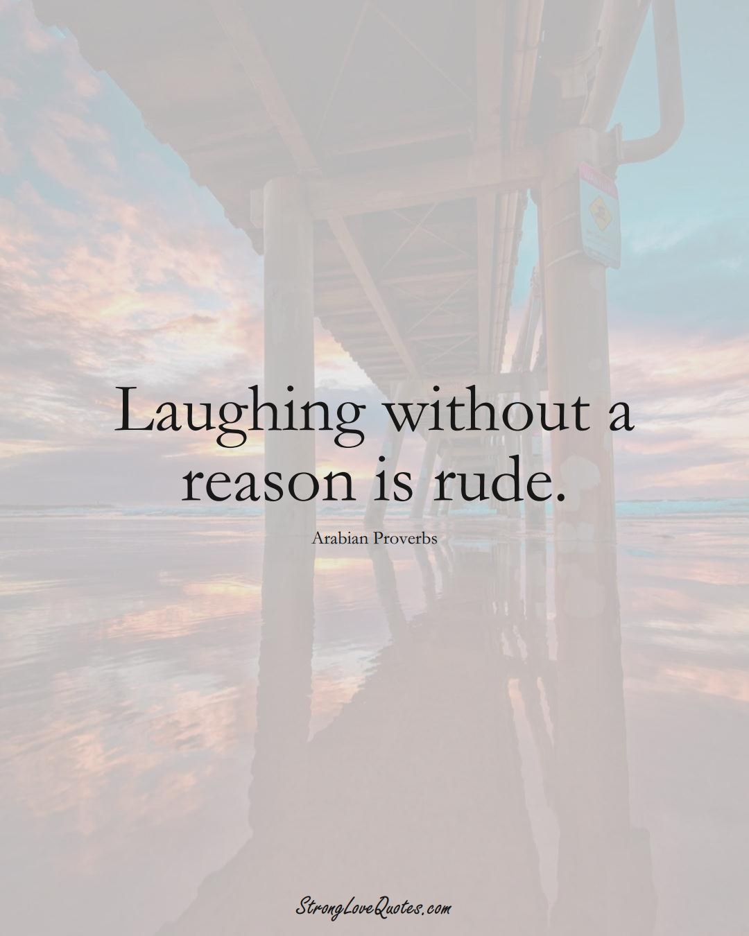 Laughing without a reason is rude. (Arabian Sayings);  #aVarietyofCulturesSayings