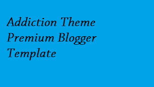 Addiction Theme Premium Blogger Template - Responsive Blogger Template