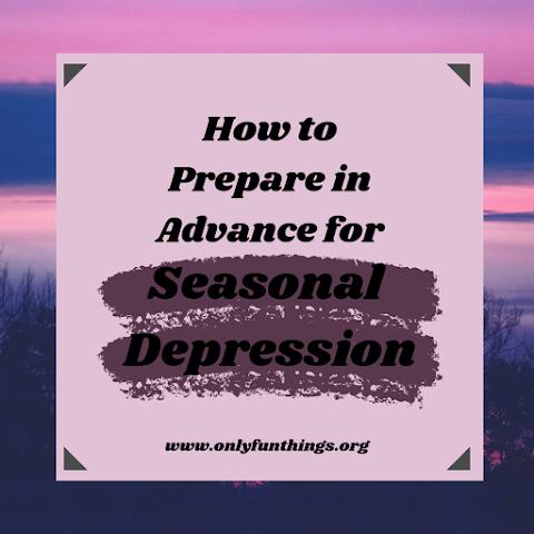 3 Tips to Help You BEFORE Seasonal Depression Begins