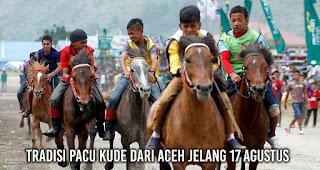 Tradisi Pacu Kude dari Aceh Jelang 17 Agustus