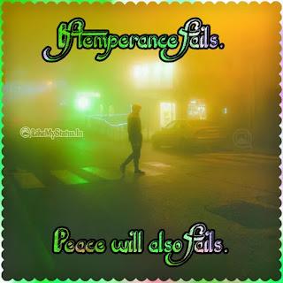 If temperance fails. Peace will also fails.