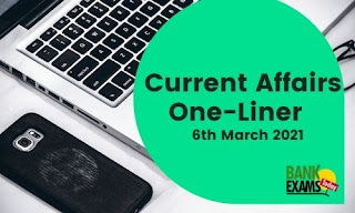 Current Affairs One-Liner: 6th March 2021
