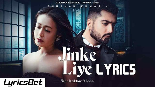 Jinke Liye Lyrics - Neha Kakkar Feat. Jaani