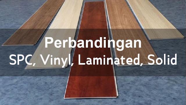 Perbandingan lantai SPC, Solid laminated dan Vinyl