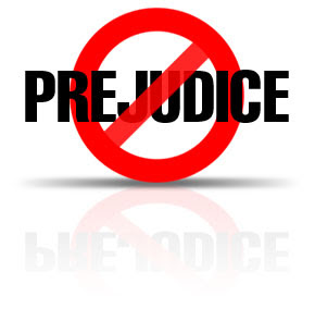 the prejudice does exist in our Prejudice (say pre-joo-dis)  if you feel that someone is being unfair to you or shows prejudice against you, look at our topic 'stick up for yourself.