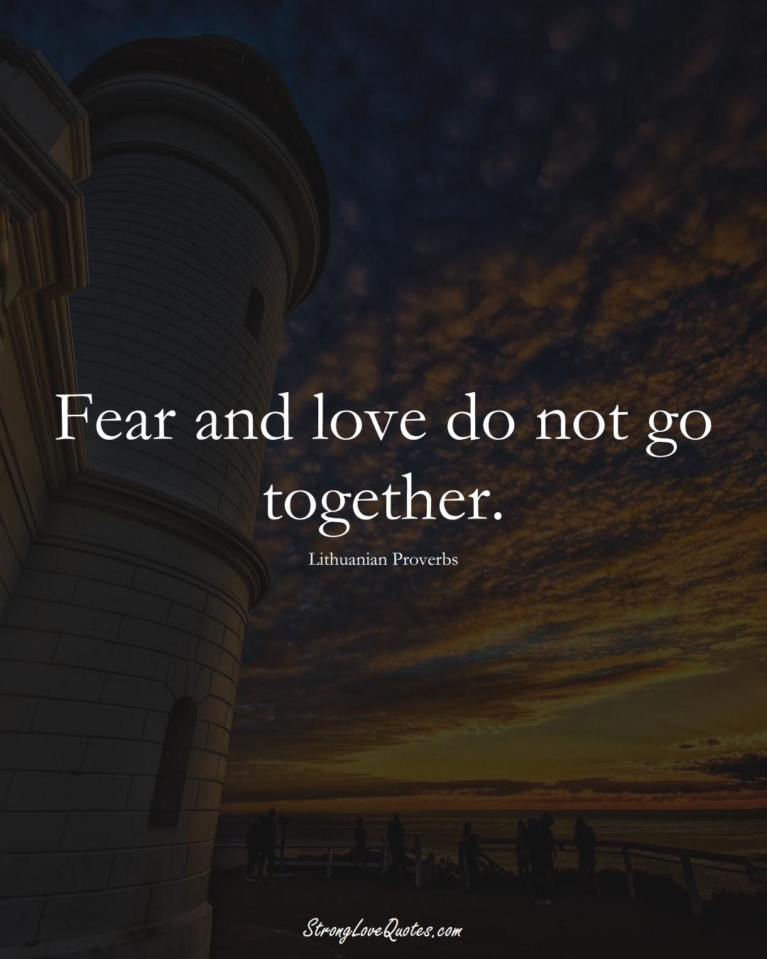 Fear and love do not go together. (Lithuanian Sayings);  #AsianSayings