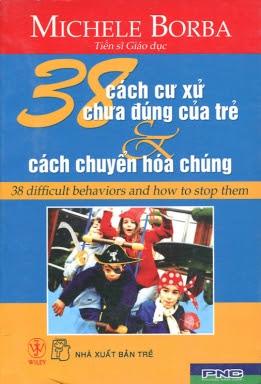 38 Cách Cư Xử Chưa Đúng Của Trẻ Và Cách Chuyển Hóa Chúng - Michele Borba
