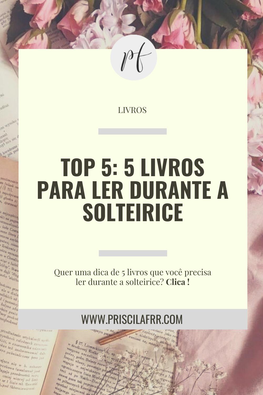 Top 5: 5 livros para ler durante a solteirice