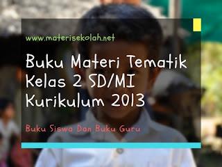 Buku Materi Tematik Kelas 2 SD/MI K-2013 Untuk Siswa Dan Guru