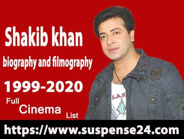 Shakib khan biography and filmography(1999-2020)