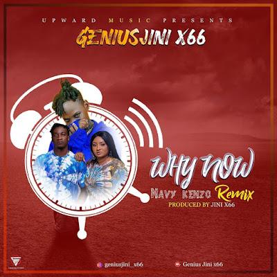 AUDIO : Navy Kenzo Ft Geniusjini x66 - Why Now (Remix) Download Mp3