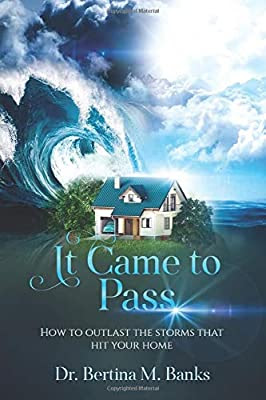 It Came To Pass: How to outlast the storms that hit your home by Dr. Bertina M. Banks