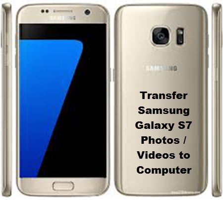 How to Transfer Samsung Galaxy S7 Photos / Videos to Computer