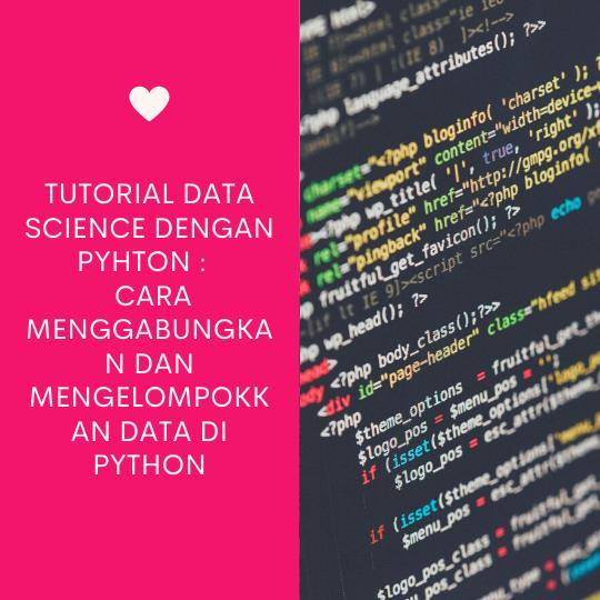 Cara Menggabungkan dan Mengelompokkan Data di Python