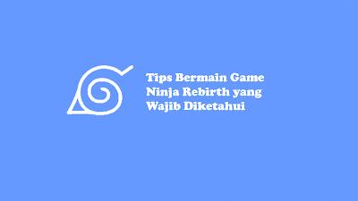 Tips Bermain Game Ninja Rebirth