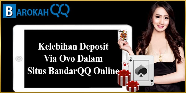 Kelebihan Deposit Via Ovo Dalam Situs BandarQQ Online