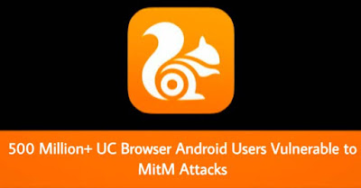 WARNING — 500 Million+ UC Browser Android Users are Vulnerable to Man-in-the-Middle Attacks