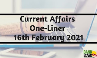 Current Affairs One-Liner: 16th February 2021