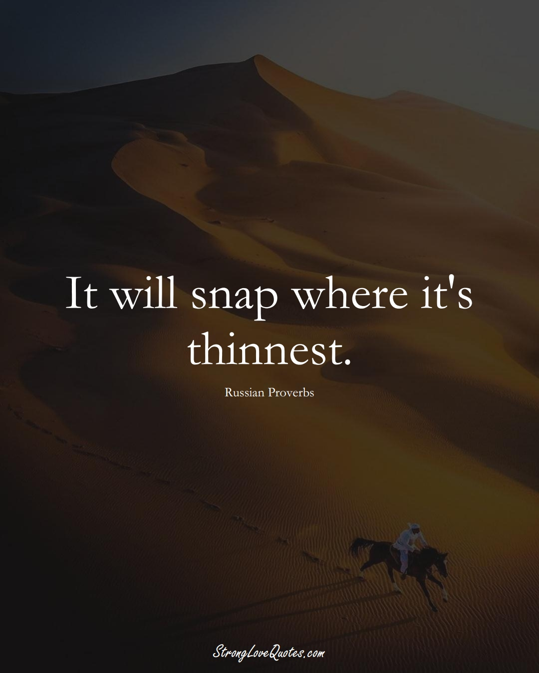 It will snap where it's thinnest. (Russian Sayings);  #AsianSayings