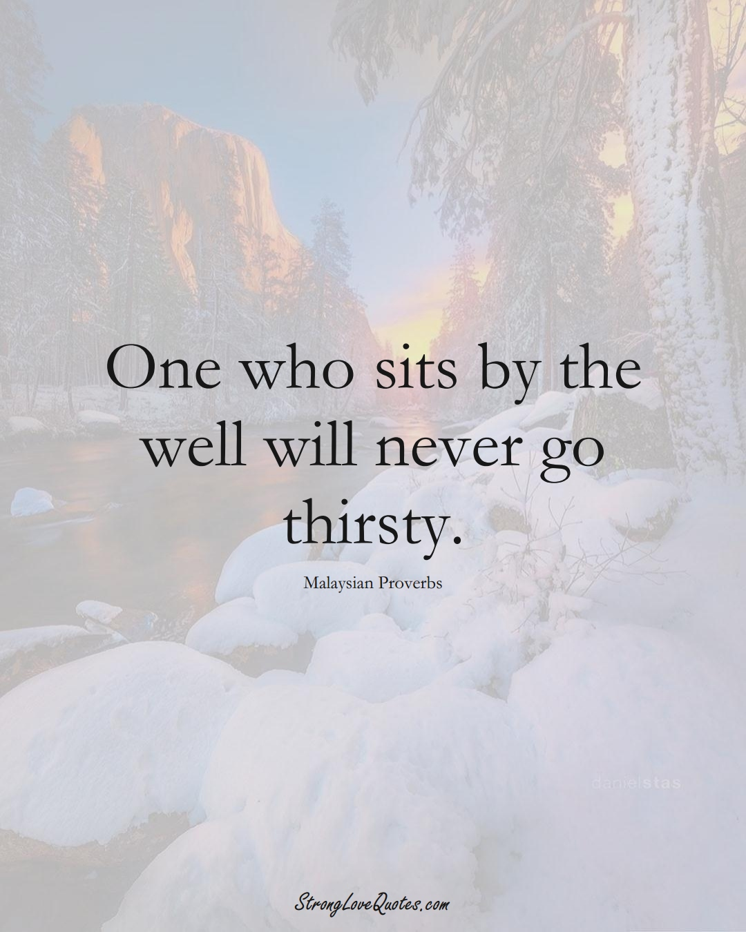 One who sits by the well will never go thirsty. (Malaysian Sayings);  #AsianSayings