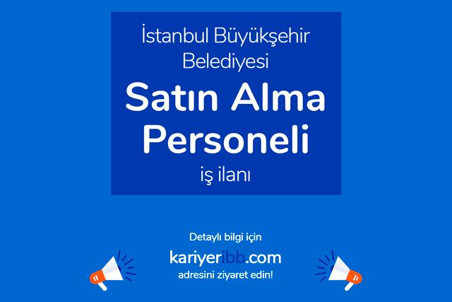 İstanbul Büyükşehir Belediyesi, satınalma personeli alımı yapacak. Kariyer İBB iş ilanı detayları kariyeribb.com'da!