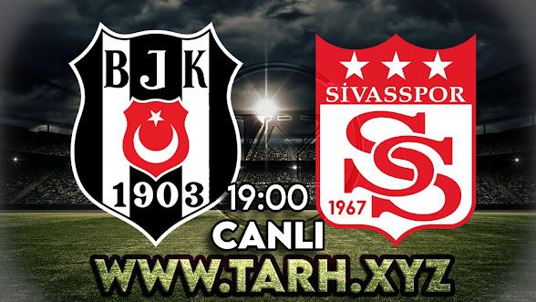 Beşiktaş - Sivasspor maçını canlı izle