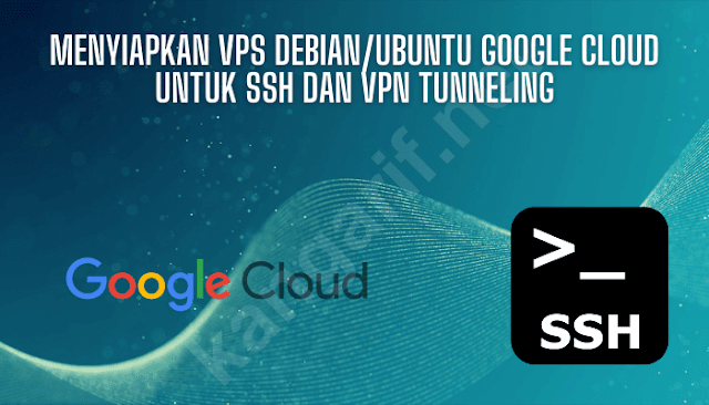 Menyiapkan VPS Debian/Ubuntu Google Cloud untuk SSH dan VPN Tunneling