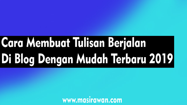 https://www.masirawan.com/2018/11/cara-membuat-tulisan-berjalan-di-blog.html