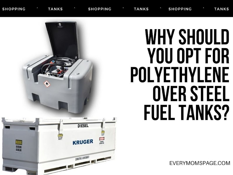 Why Should You Opt For Polyethylene Over Steel Fuel Tanks?