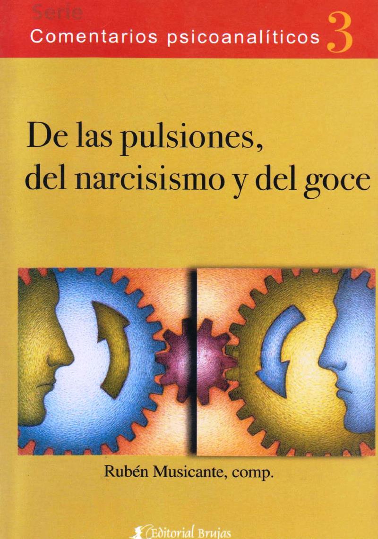 De las pulsiones, del narcisismo y del goce, 3ra Edición – Rubén Musicante