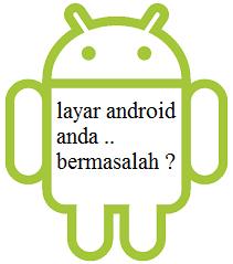 Tips mengatasi layar Sentuh Hp Android Yang Bermasalah