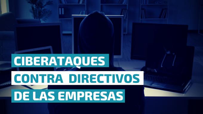 Ciberataques contra los Directivos de las empresas
