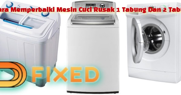 5 Cara Memperbaiki Mesin Cuci Rusak 1 Tabung Dan 2 Tabung Dfixed